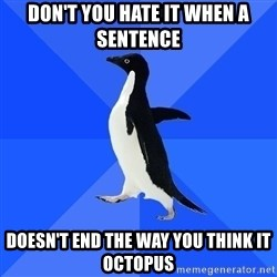 Socially Awkward Penguin - don't you hate it when a sentence doesn't end the way you think it octopus