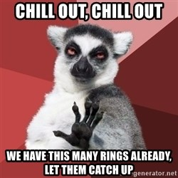 Chill Out Lemur - chill out, chill out we have this many rings already, let them catch up