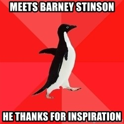 Socially Awesome Penguin - Meets barney stinson he thanks for inspiration