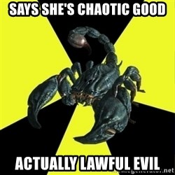 RadFeminist Scorpion - says she's chaotic good actually lawful evil