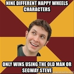 Toby Turner Meme - nine different happy wheels characters only wins using the old man or segway steve