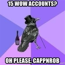 Heincrow - 15 wow accounts? oh please, cappnrob