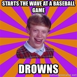 Unlucky Brian Strikes Again - Starts the wave at a baseball game Drowns