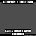 Achievement Unlocked - Achievement Unlocked exceed 1 mb in a word document