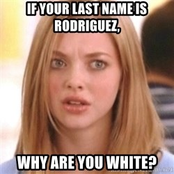 OMG KAREN - If your last name is rodriguez,  why are you white?