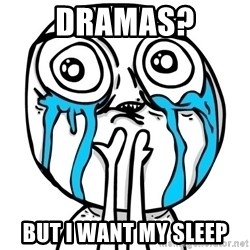 CuteGuy - Dramas? But I want my sleep