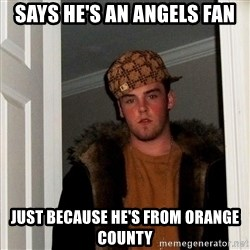 Scumbag Steve - says he's an angels fan just because he's from orange county