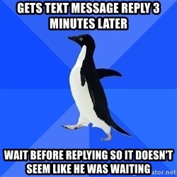 Socially Awkward Penguin - gets text message reply 3 minutes later wait before replying so it doesn't seem like he was waiting