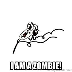 omg run man - i am a zombie!