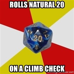 Friday Night Dnd - Rolls natural 20 on a climb check