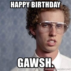 Napoleon Dynamite - Happy Birthday gawsh.