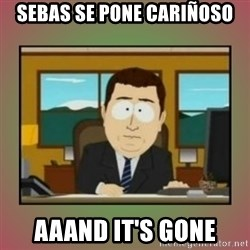 aaaand its gone - sebas se pone cariñoso AAAND IT'S GONE