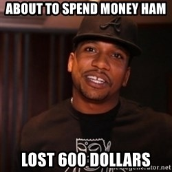 Bad Luck Cyhi - ABOUT TO SPEND MONEY HAM LOST 600 DOLLARS