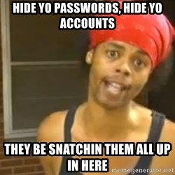 Antoine Dodson - Hide yo passwords, hide yo accounts they be snatchin them all up in here