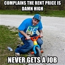 Thug Life on a Trike - complains the rent price is damn high never gets a job