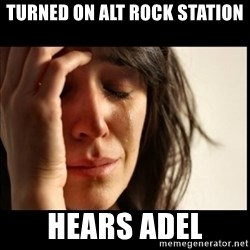 First World Problems - Turned on Alt rock station hears adel