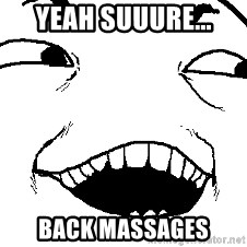 I see what you did there - YEAH SUUURE... BACK MASSAGES