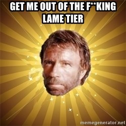 Chuck Norris Advice - get me out of the f**king lame tier