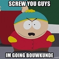 Eric Cartman - Screw you guys im going bouwkunde