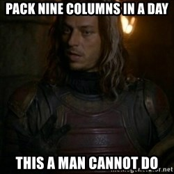 Jaqen H'ghar Meme - Pack nine columns in a day this a man cannot do