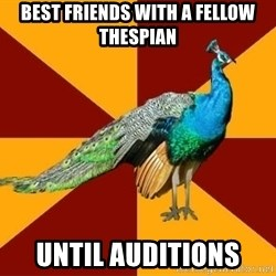 Thespian Peacock - Best friends with a fellow thespian until auditions