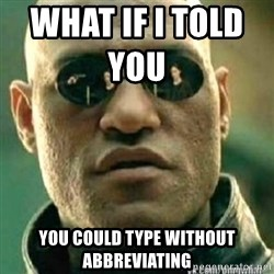 Matrix+Morpheus - What if I told You             you could type without abbreviatiNg