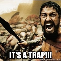 This Is Sparta Meme - it's a trap!!!