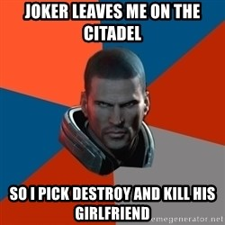 Shepard Says - JOKER LEAVES ME ON THE CITADEL sO i PICK DESTROY AND KILL HIS GIRLFRIEND
