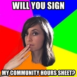 Huerta Stalker - Will you sign MY COMMUNITY HOURS SHEET?