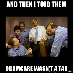 obama laughing  - and then I told them obamcare wasn't a tax