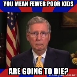Sad Turtle Mitch - You mean fewer poor kids are going to diE?
