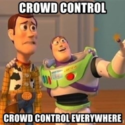Consequences Toy Story - crowd control crowd control everywhere