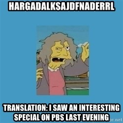 crazy cat lady simpsons - hargadalksajdfnaderrl translation: i saw an interesting special on pbs last evening