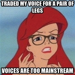 Hipster Ariel- - Traded my voice for a pair of legs voices are too mainstream