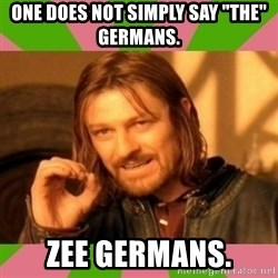 "lotr - One does not simply say ""The"" Germans. Zee Germans."