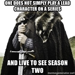 Sean Bean Game Of Thrones - One does not simply play a lead character on a series and live TO SEE SEASON TWO