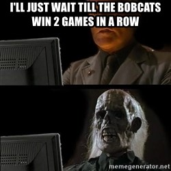 Waiting For - I'll just wait till the bobcats win 2 games in a row