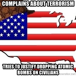 Scumbag America - COMPLAINS ABOUT TERRORISM TRIES TO JUSTIFY DROPPING atomic bombs on civilians