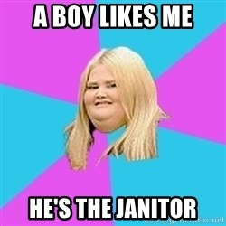 Fat Girl - A boy likes me he's the janitor