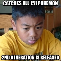Sad Asian Kid - catches all 151 pokemon 2nd generation is released