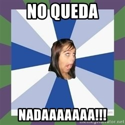 Annoying FB girl - no queda nadaaaaaaa!!!