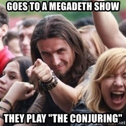 "Ridiculously Photogenic Metalhead - goes to a megadeth show they play ""The conjuring"""