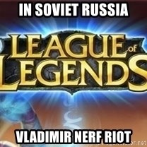 League of legends - in soviet Russia Vladimir nerf riot
