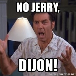 Kramer - No jErry, Dijon!