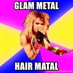 Glam Rocker - glam METAL hair matal