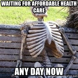 Waiting Skeleton - waiting for affordable health care ANY DAY NOW