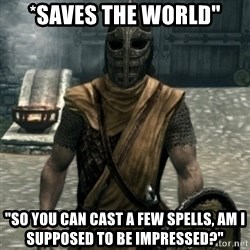 """skyrim whiterun guard - *Saves the world"""" """"So you can cast a few spells, am I supposed to be impressed?"""""""