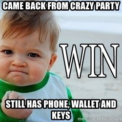 Win Baby - came back from crazy party still has phone, wallet and keys