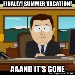 Aand Its Gone - FINALLY! SUMMER VACATION! AAAND IT'S GONE