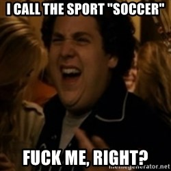 "Jonah Hill - I call the sport ""soccer"" fuck me, right?"